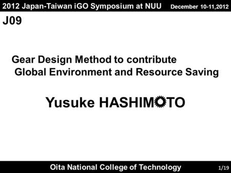 2012 Japan-Taiwan iGO Symposium at NUU December 10-11,2012 Gear Design Method to contribute Global Environment and Resource Saving Oita National College.