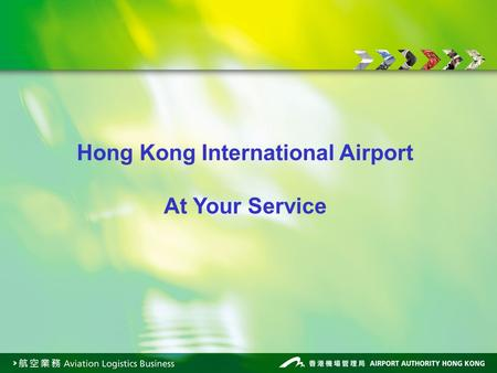 Hong Kong International Airport At Your Service. Ranked the busiest airport for international cargo Handled about 3.7 million tonnes of freight in 2007.