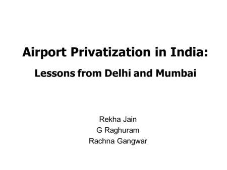 Airport Privatization <strong>in</strong> <strong>India</strong>: Lessons from Delhi and Mumbai