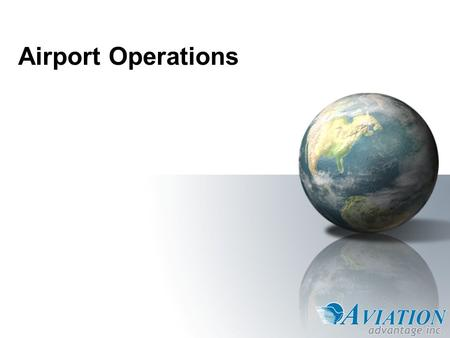 Airport Operations. Overview 1.Airline Representation 2.Passenger Services 3.Ground Services. 4.Flight Operations. 5.About Aviation Advantage.