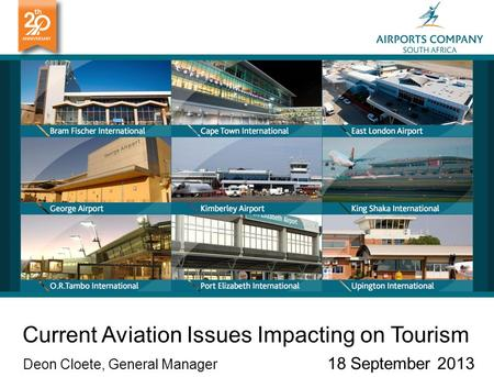 Current Aviation Issues Impacting on Tourism Deon Cloete, General Manager 18 September 2013.