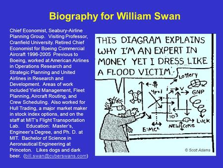 Biography for William Swan Chief Economist, Seabury-Airline Planning Group. Visiting Professor, Cranfield University. Retired Chief Economist for Boeing.