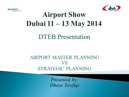 DTEB Presentation AIRPORT MASTER PLANNING VS STRATEGIC PLANNING Presented by: Dheya Tawfiqi.