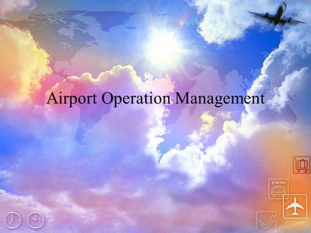 Airport Operation Management. Topics Pavement Management Aircraft Rescue and Fire Fighting Snow and Ice Control* Safety Inspection Programs Bird and Wildlife.