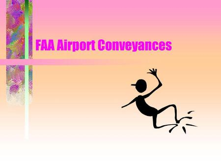 FAA Airport Conveyances. AUTHORITY A. PREVIOUS STATUTES –1. FEDERAL AIRPORT ACT OF MAY 13,1946 (REPEALED) –2. AIRPORT AND AIRWAY DEVELOPMENT ACT OF 1970.