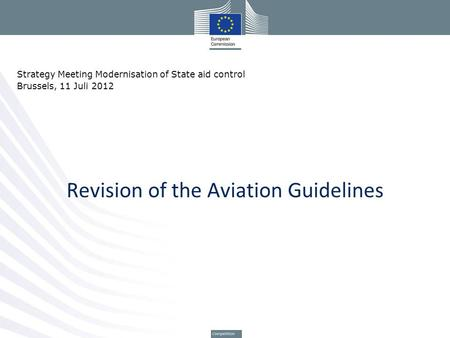 Revision of the Aviation Guidelines Strategy Meeting Modernisation of State aid control Brussels, 11 Juli 2012.