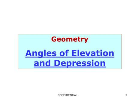 CONFIDENTIAL1 Geometry Angles of Elevation and Depression.