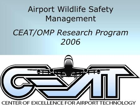 Airport Wildlife Safety Management CEAT/OMP Research Program 2006.