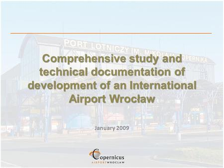 Comprehensive study and technical documentation of development of an International Airport Wrocław January 2009.