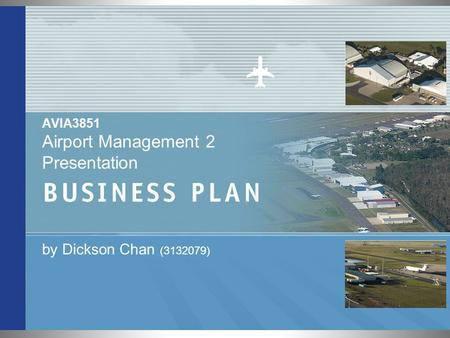 AVIA3851 Airport Management 2 Presentation by Dickson Chan (3132079)