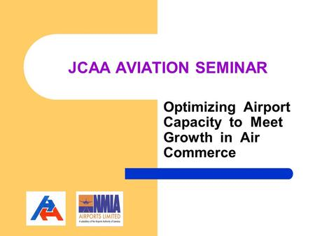 JCAA AVIATION SEMINAR Optimizing Airport Capacity to Meet Growth in Air Commerce.