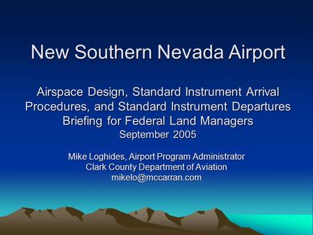 New Southern Nevada Airport Airspace Design, Standard Instrument Arrival Procedures, and Standard Instrument Departures Briefing for Federal Land Managers.