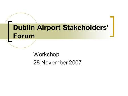 Dublin Airport Stakeholders Forum Workshop 28 November 2007.