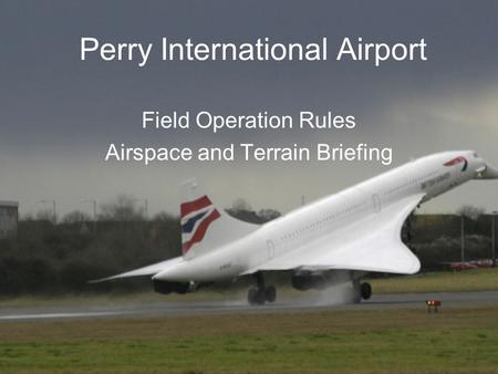 Perry International Airport Field Operation Rules Airspace and Terrain Briefing.