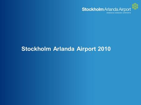 Stockholm Arlanda Airport 2010. Communication – a necessity Tourists Business people Political leaders Athletes Researchers Performers Students Entrepreneurs.
