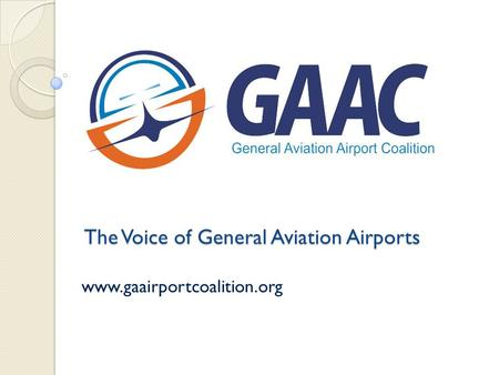 The Voice of General Aviation Airports www.gaairportcoalition.org.
