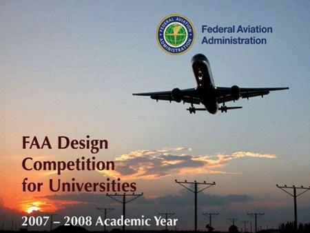 FAA Competition Goals Raise awareness of the importance of airports to the National Airspace System infrastructure. Increase the involvement of the academic.