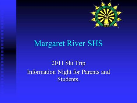 Margaret River SHS 2011 Ski Trip Information Night for Parents and Students.