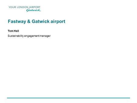 Fastway & Gatwick airport Tom Hall Sustainability engagement manager.