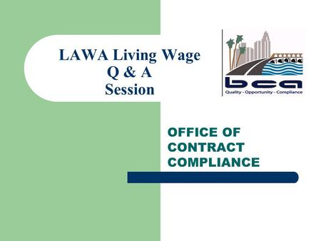 LAWA Living Wage Q & A Session OFFICE OF CONTRACT COMPLIANCE.