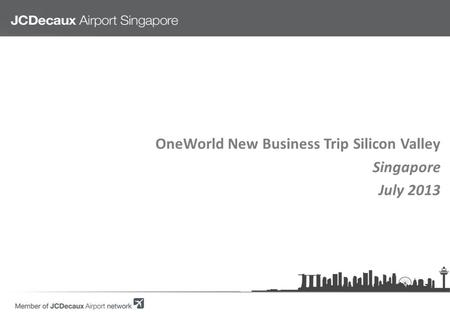 OneWorld New Business Trip Silicon Valley Singapore July 2013.