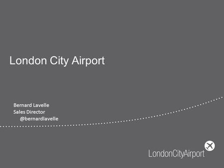 London City Airport Bernard Lavelle Sales