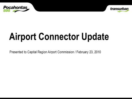 Place classification here 17.02.06 Slide 1 Type classification here Airport Connector Update Presented to Capital Region Airport Commission / February.