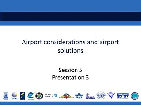 Airport considerations and airport solutions Session 5 Presentation 3.