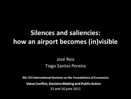 Silences and saliencies: how an airport becomes (in)visible José Reis Tiago Santos Pereira 4th CES International Seminar on the Foundations of Economics.