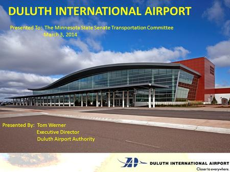 DULUTH INTERNATIONAL AIRPORT Presented By: Tom Werner Executive Director Duluth Airport Authority Presented To: The Minnesota State Senate Transportation.