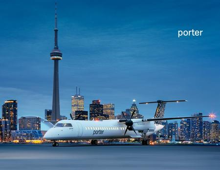 Porter Today First flight October 2006 3 rd largest scheduled carrier in Canada Highest on-time performance of the three major scheduled carriers in Canada.