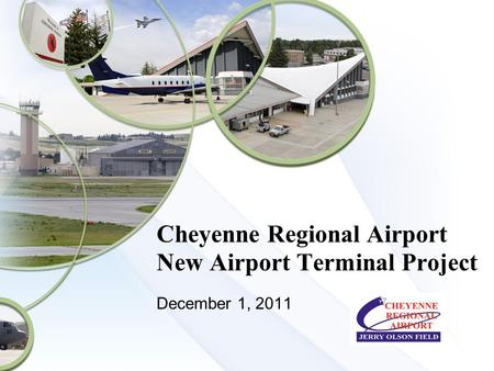 Cheyenne Regional Airport New Airport Terminal Project December 1, 2011.