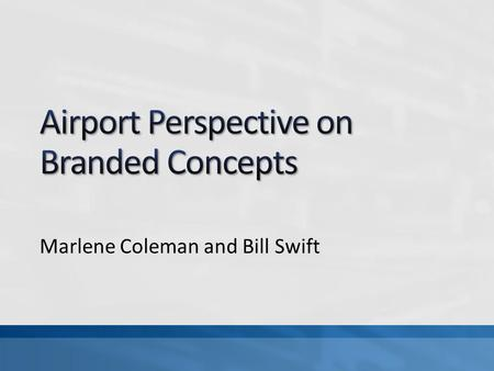 Marlene Coleman and Bill Swift. Airport Concessions Primary Objective To generate revenue for airport operations and provide quality goods, products and.