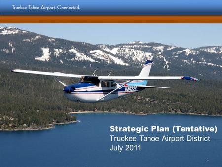 Strategic Plan (Tentative) Truckee Tahoe Airport District July 2011 1.