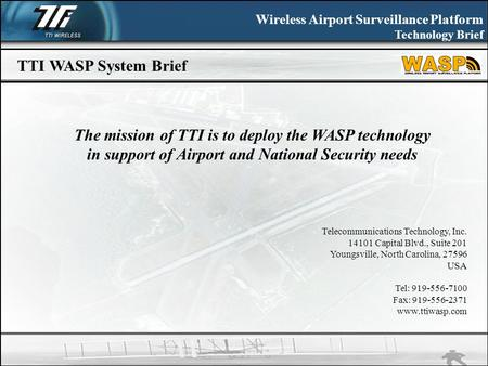 Wireless Airport Surveillance Platform Technology Brief Telecommunications Technology, Inc. 14101 Capital Blvd., Suite 201 Youngsville, North Carolina,