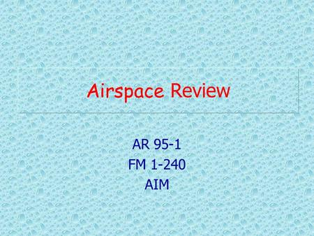 AR 95-1 FM 1-240 AIM Airspace Review. Q. What are the lateral dimensions of Class A Airspace? A. Class A airspace lies over the 48 contiguous states and.