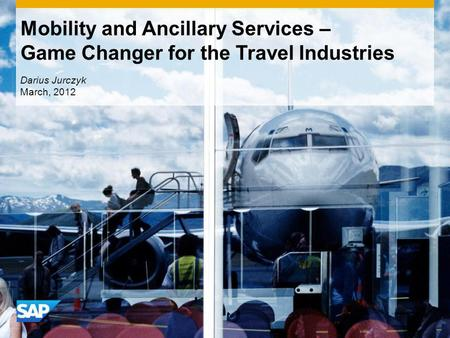 Mobility and Ancillary Services – Game Changer for the Travel Industries Darius Jurczyk March, 2012.