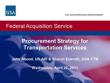 Federal Acquisition Service U.S. General Services Administration Federal Acquisition Service U.S. General Services Administration Transportation Procurement.