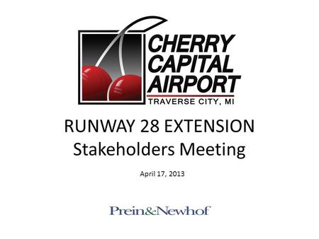 RUNWAY 28 EXTENSION Stakeholders Meeting April 17, 2013.