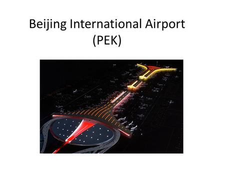 Beijing International Airport (PEK). Introduction Beijing International Airport is located 25km from the center of Beijing city. It is easily accessible.