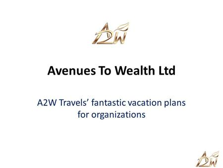 Avenues To Wealth Ltd A2W Travels fantastic vacation plans for organizations.