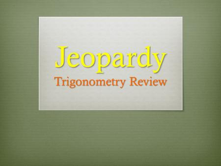 Jeopardy Trigonometry Review.