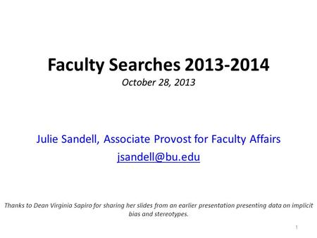 Faculty Searches 2013-2014 October 28, 2013 Julie Sandell, Associate Provost for Faculty Affairs Thanks to Dean Virginia Sapiro for sharing.