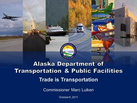 Integrity Excellence Respect Get Alaska Moving through service and infrastructure Provide for the safe and efficient movement of goods and people Provide.