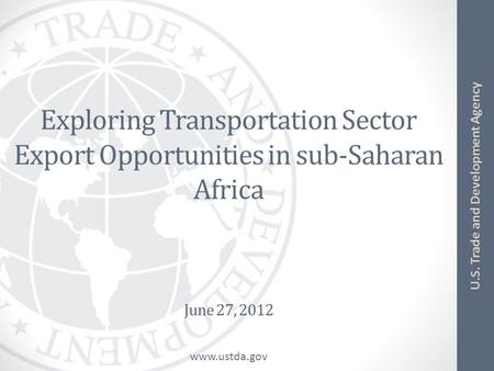Exploring Transportation Sector Export Opportunities in sub-Saharan Africa June 27, 2012.