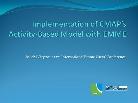 Model City 2011: 22 nd International Emme Users Conference.