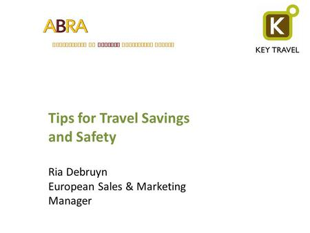 ASSOCIATION OF BELGIAN RELOCATION AGENTS Tips for Travel Savings and Safety Ria Debruyn European Sales & Marketing Manager.