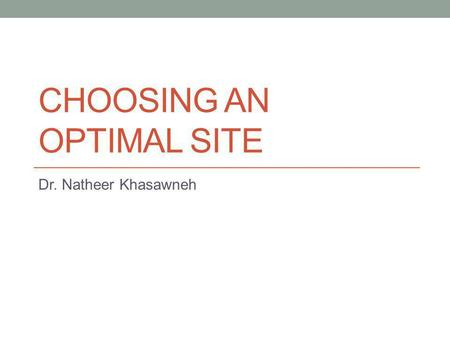 CHOOSING AN OPTIMAL SITE Dr. Natheer Khasawneh. This chapter will cover… How to choose an appropriate location for your Data <strong>Center</strong> The hazards you should.