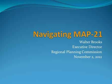 Walter Brooks Executive Director Regional Planning Commission November 2, 2012.
