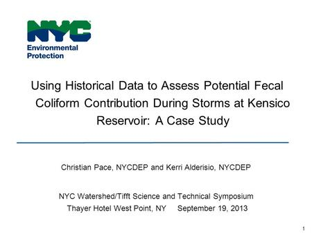 1 Using Historical Data to Assess Potential Fecal Coliform Contribution During Storms at Kensico Reservoir: A Case Study Christian Pace, NYCDEP and Kerri.